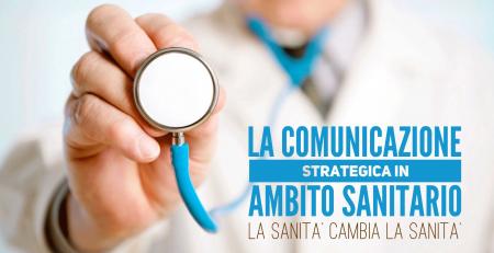 La comunicazione strategica in a,bitto sanitario. La sanità cambia la sanità